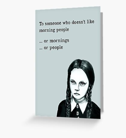 I don't like morning people  Greeting Card