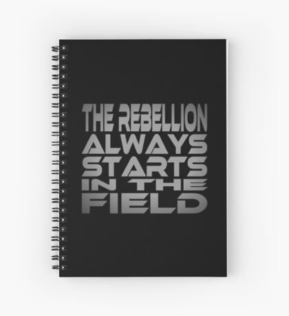 The Rebellion Always Starts in the Field Spiral Notebook