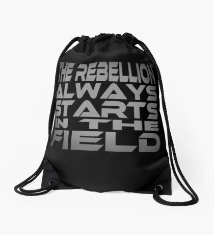 The Rebellion Always Starts in the Field Drawstring Bag