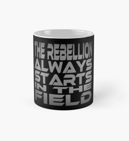 The Rebellion Always Starts in the Field Mug
