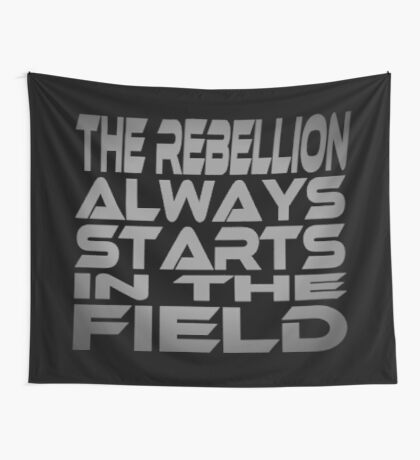 The Rebellion Always Starts in the Field Wall Tapestry