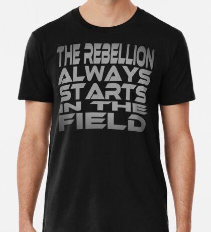 The Rebellion Always Starts in the Field Men's Premium T-Shirt