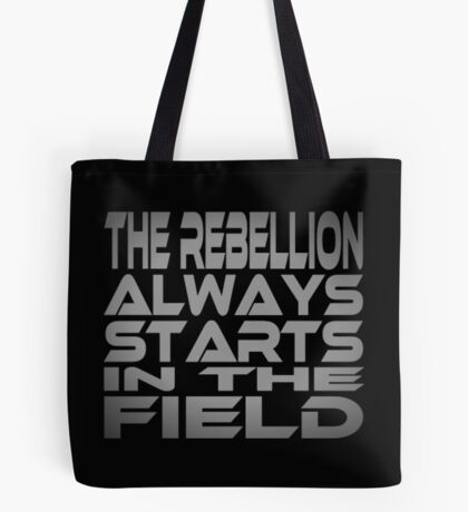 The Rebellion Always Starts in the Field Tote Bag