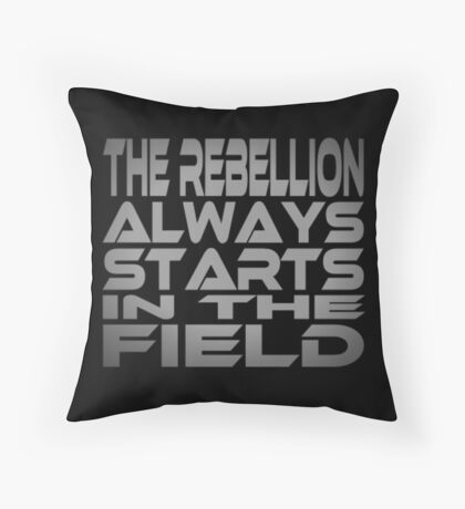 The Rebellion Always Starts in the Field Throw Pillow