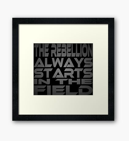 The Rebellion Always Starts in the Field Framed Print
