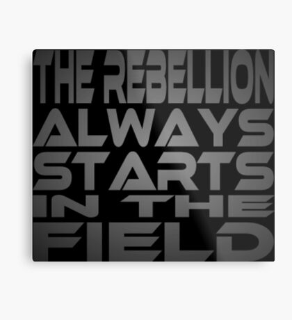 The Rebellion Always Starts in the Field Metal Print