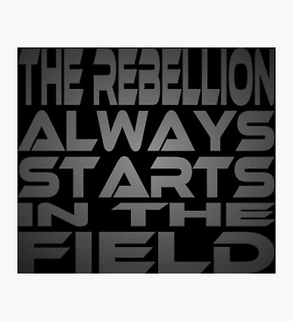 The Rebellion Always Starts in the Field Photographic Print