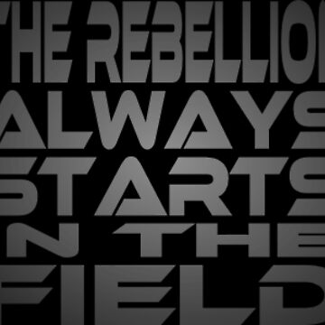The Rebellion Always Starts in the Field by carbonfibreme