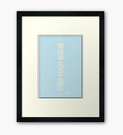 find your niche Framed Print