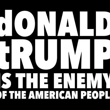 dONALD tRUMP IS THE ENEMY OF THE AMERICAN PEOPLE by Thelittlelord