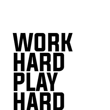 Work Hard Play Hard - Minimalist Print - Black and White by Shrijit