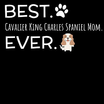 Best Cavalier King Charles Mom Ever by DogBoo