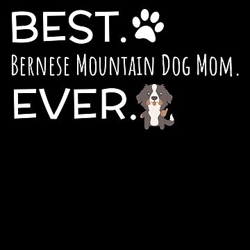 Best Bernese Mountain Dog Mom Ever by DogBoo