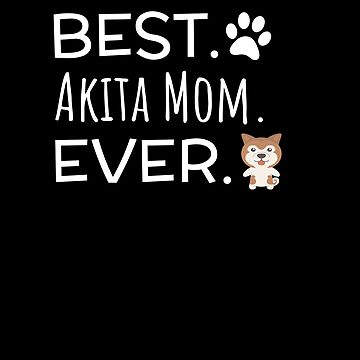 Best Akita Mom Ever by DogBoo