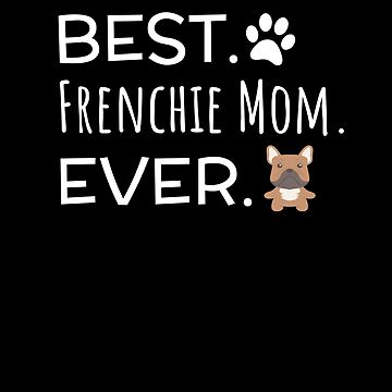 Best Frenchie Mom Ever by DogBoo