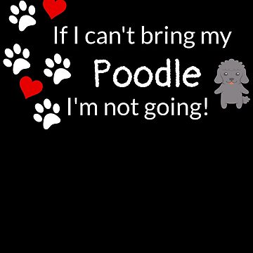 If I Can't Bring My Poodle by DogBoo
