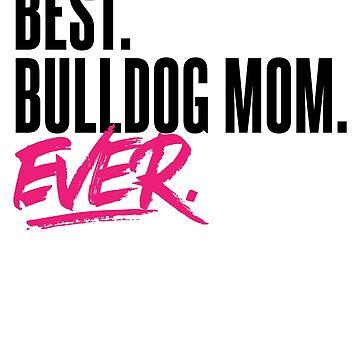 Best Bulldog Mom Ever Shirt Pink Typography by Joeby26