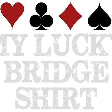 Bridge Player Gifts - My Lucky Bridge Shirt for Women and Men by merkraht