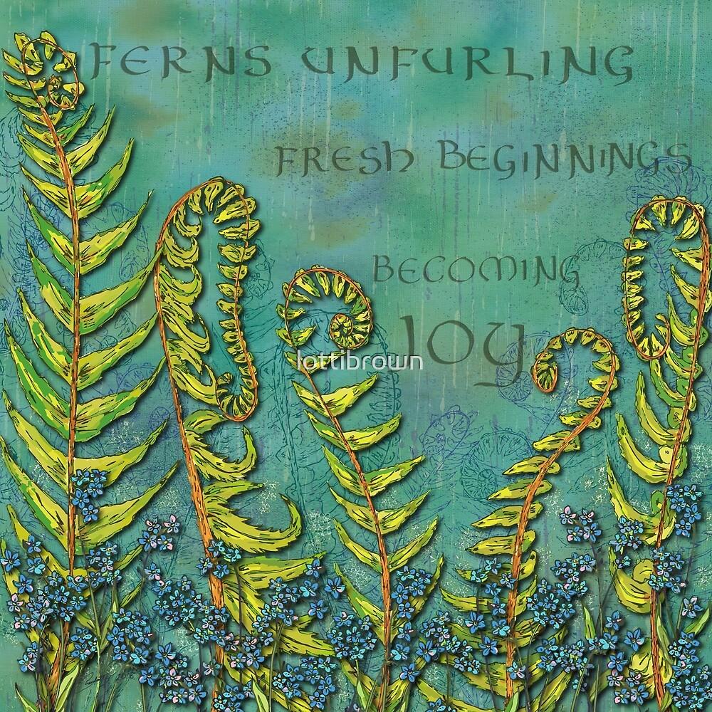 Ferns Unfurling - Becoming Joy by lottibrown