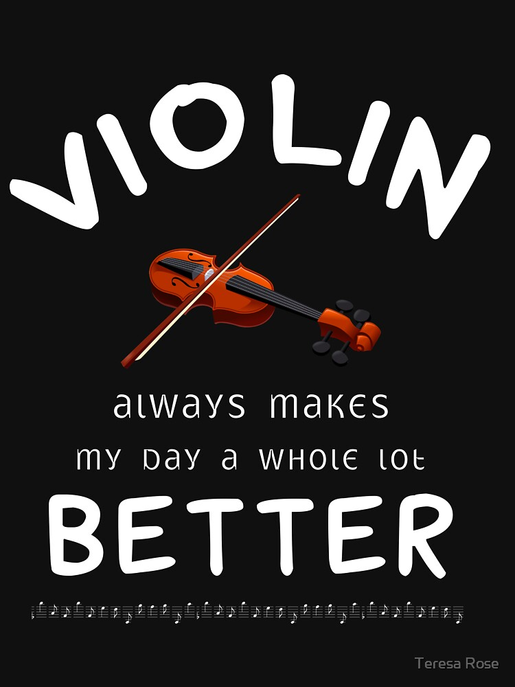Violin Always Makes My Day A Whole Lot Better by MusicReadingSav