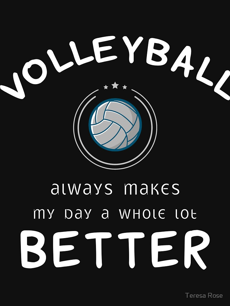 Volleyball Always Makes My Day A Whole Lot Better by MusicReadingSav