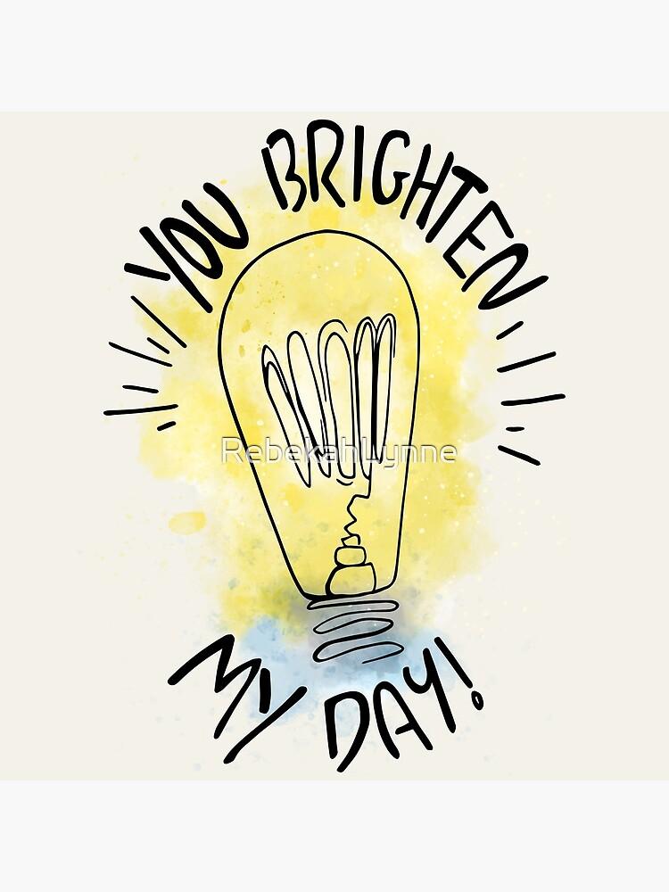 You Brighten My Day by RebekahLynne