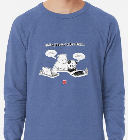 Using Brain Is Too Hard Lightweight Sweatshirt