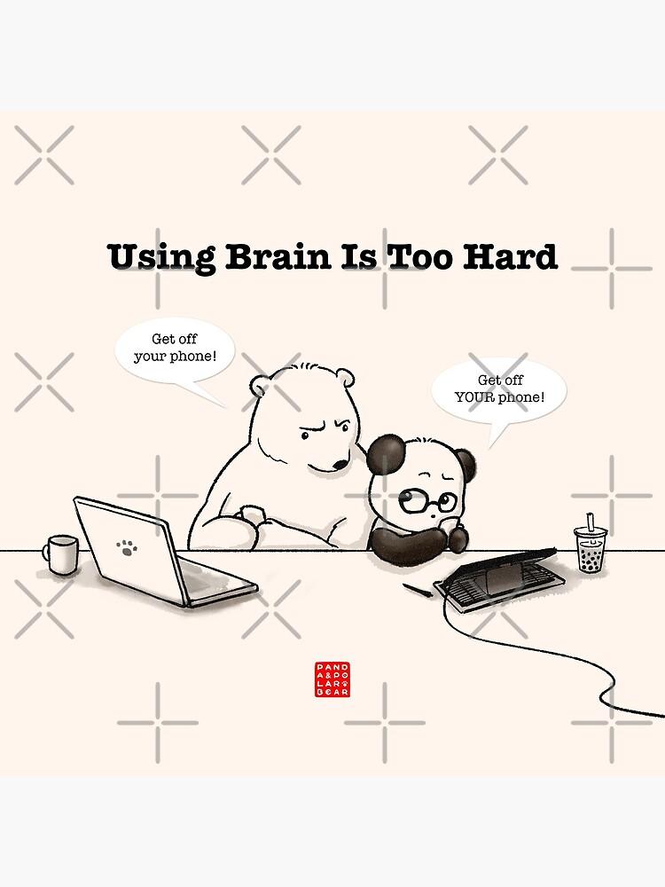 Using Brain Is Too Hard by PandaNPolarBear