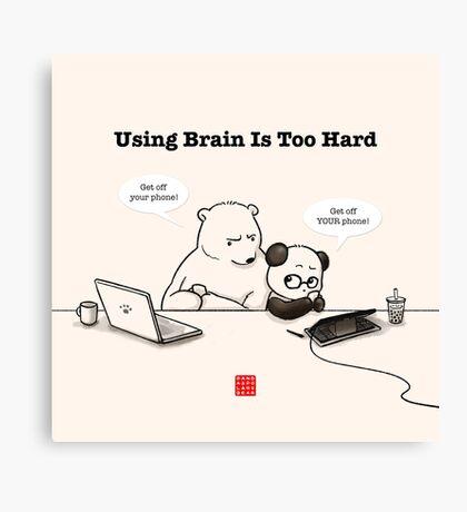 Using Brain Is Too Hard Canvas Print