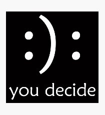You Decide T Shirt Sticker and More   Happy Sad Face   Indecisive Person :): Photographic Print