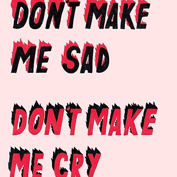 don't make me sad, don't make me cry by bethanymannion