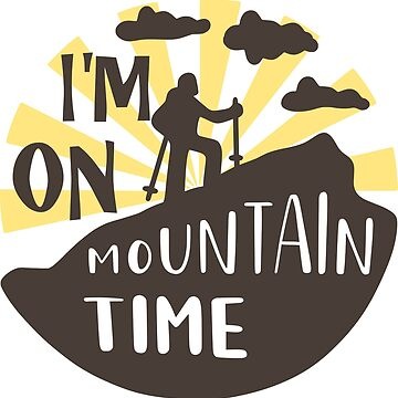 I'M ON MOUNTAIN TIME - POPULAR HIKING DESIGN by NotYourDesign