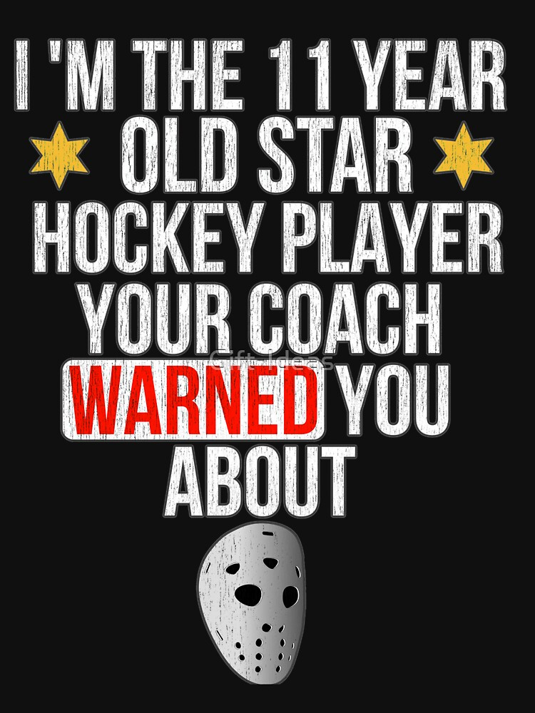 I Am 11 Year Old Hockey Player Your Coach Warned You About - Gift For 11