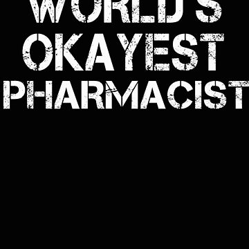World's Okayest Pharmacist by BeardedAnchor