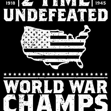 2 Time Undefeated World War Champs 4th of July Gift by 91design