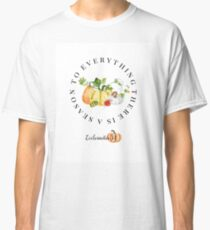 Fall Autumn To Everything There is a Season Pumpkins Gourds Classic T-Shirt