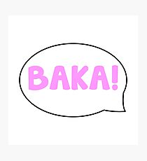 BAKA! Photographic Print