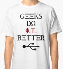 Geeks Do It Better Classic T-Shirt