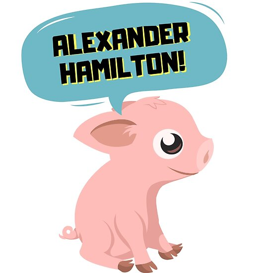 Alexander Hamilton Pig Design Posters By Colinschwager Redbubble