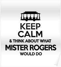 Bleib ruhig und denke darüber nach, was Herr Rogers tun würde Poster