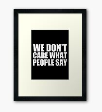 We Don't Care What People Say - Kanye West Framed Print