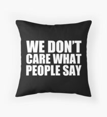 We Don't Care What People Say - Kanye West Throw Pillow
