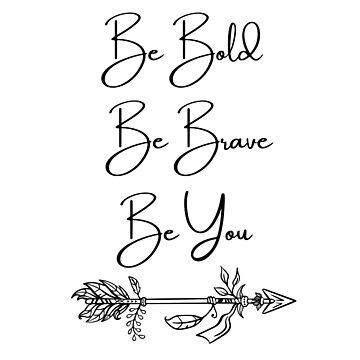 Be Bold, Brave, You- Gifts by SQInspirations