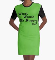 What Would Mr Rogers Do? Graphic T-Shirt Dress