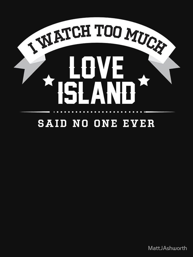 "Love Island 2018 - ""I Watch Too Much Love Island, Said No One Ever"" by MattJAshworth"