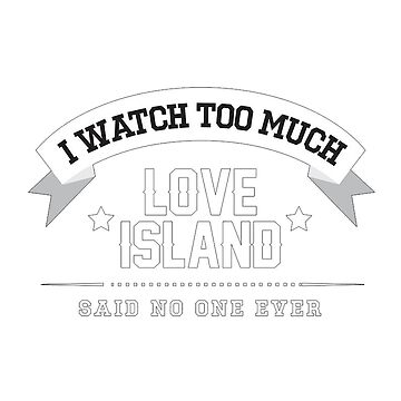 "Love Island 2018 - ""I Watch Too Much Love Island, Said No One Ever"" by MattJAshworth"