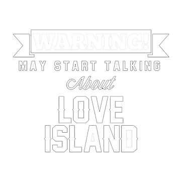 "Love Island 2018 - ""Warning May Start Talking About Love Island"" by MattJAshworth"
