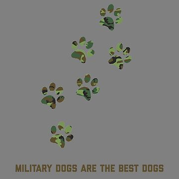 Military Dogs Are The Best Dogs by trushirtdesigns