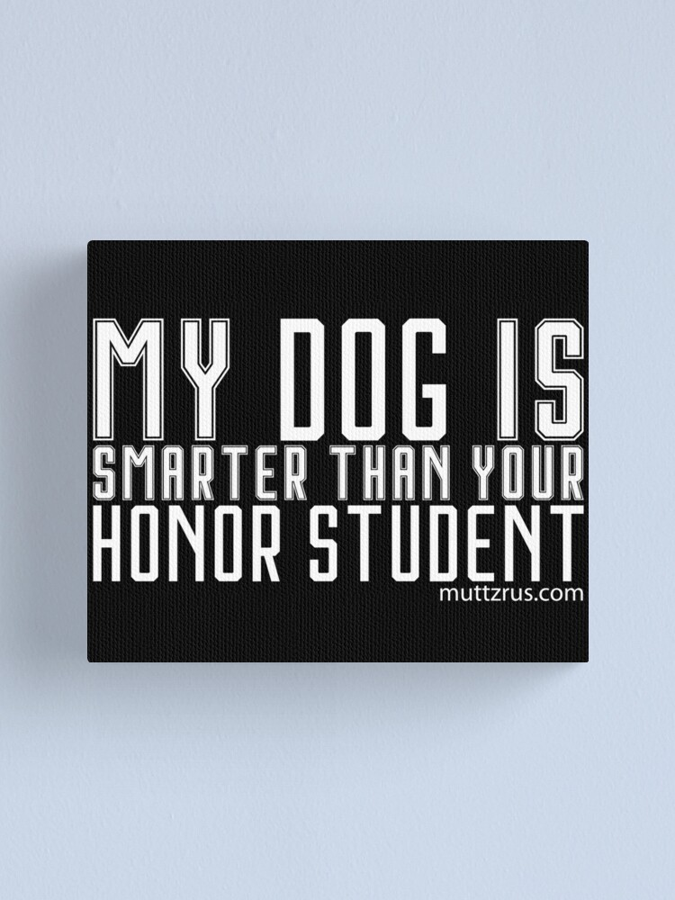 Alternate view of My Dog is Smarter Than your Honor Student (White Text) Canvas Print
