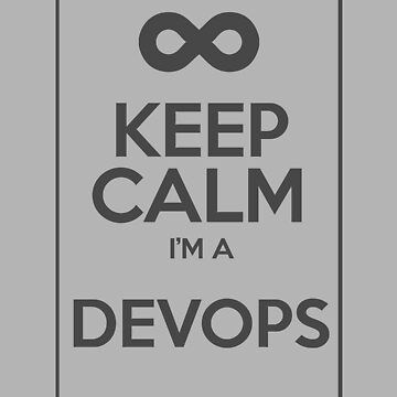 Keep Calm I'm a devops by Caldofran